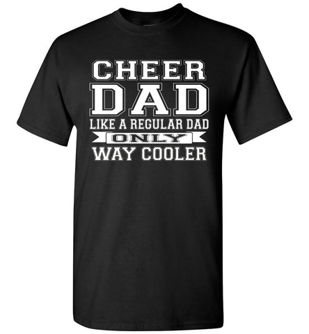Image of Cheer Dad Like A Regular Dad Only Way Cooler Cheer Dad T Shirt black
