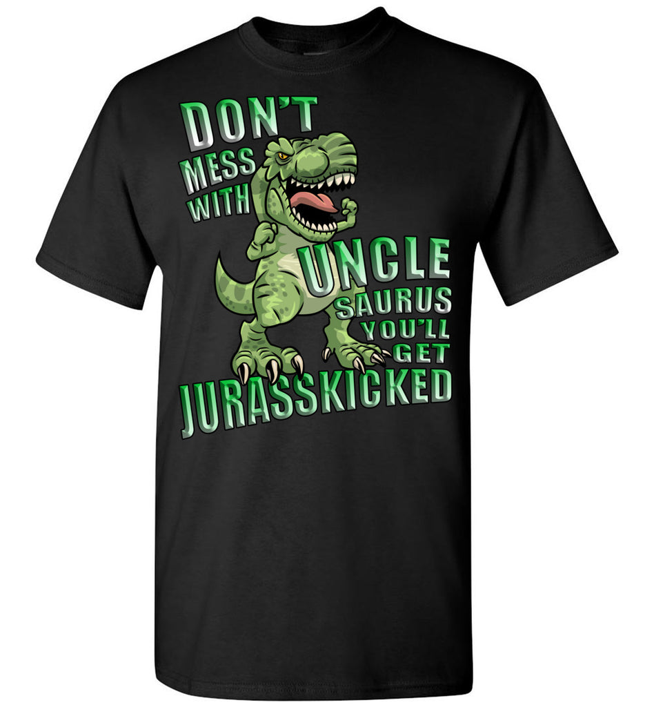 Don't Mess With Uncle Saurus You'll Get Jurasskicked Tshirt