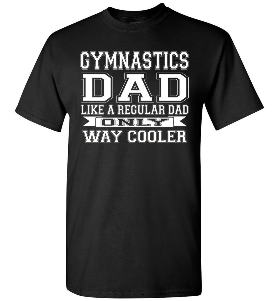 Like A Regular Dad Only Way Cooler Funny Gymnastics Dad Shirts black