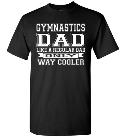 Image of Like A Regular Dad Only Way Cooler Funny Gymnastics Dad Shirts black