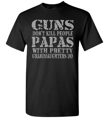 Guns Don't Kill People Papas With Pretty Granddaughters Do Funny Papa Shirt black