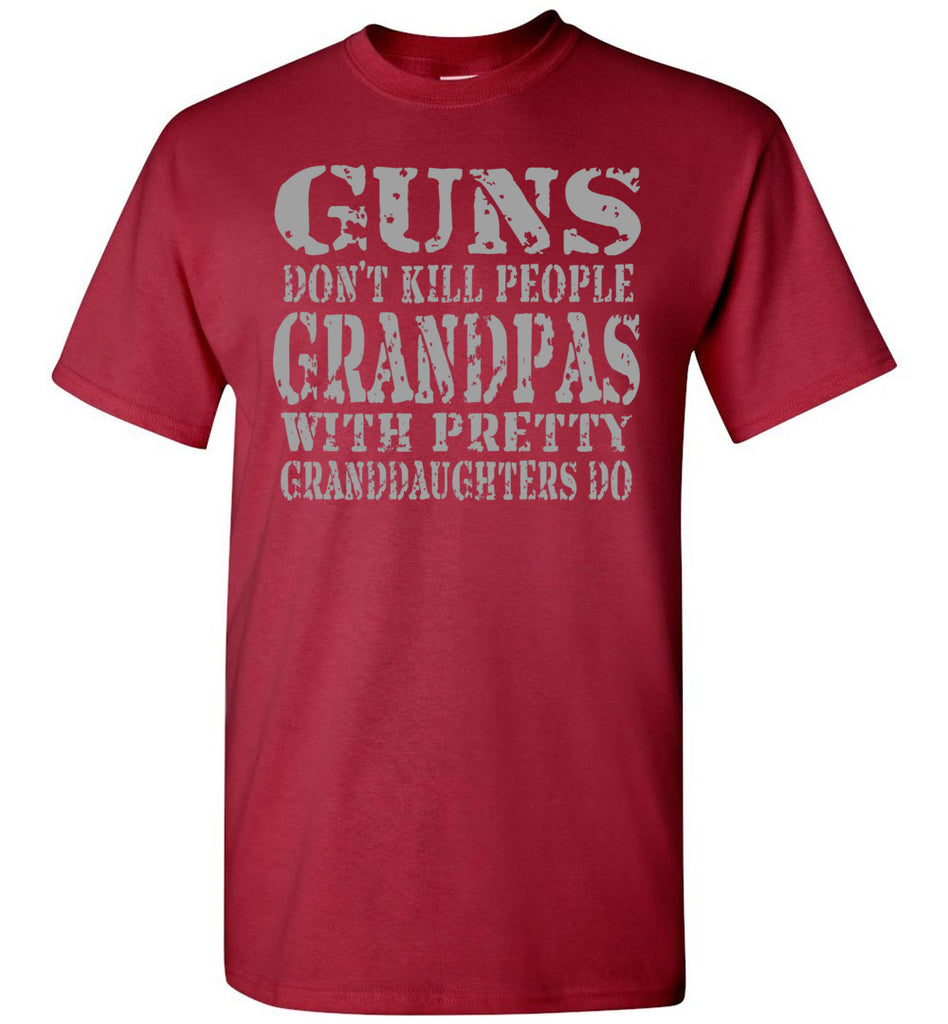 Guns Don't Kill People Grandpas With Pretty Granddaughters Do Funny Grandpa Shirt carnal