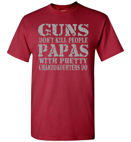 Guns Don't Kill People Papas With Pretty Granddaughters Do Funny Papa Shirt carnal