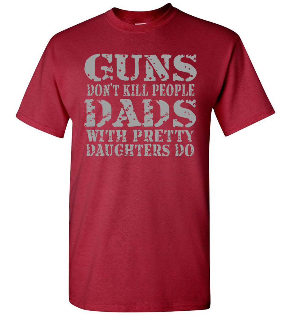 Guns Don't Kill People Dads With Pretty Daughters Do Funny Dad Shirt