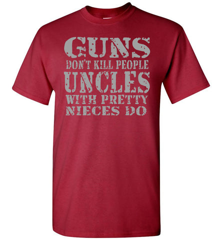 Image of Guns Don't Kill People Uncles With Pretty Nieces Do Funny Uncle Shirt carnal