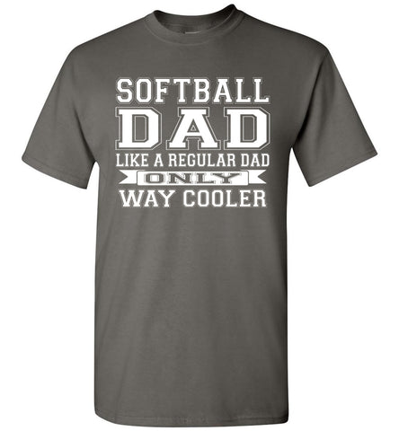 Image of Softball Dad Like A Regular Dad Only Way Cooler Softball Dad Shirts charcoal