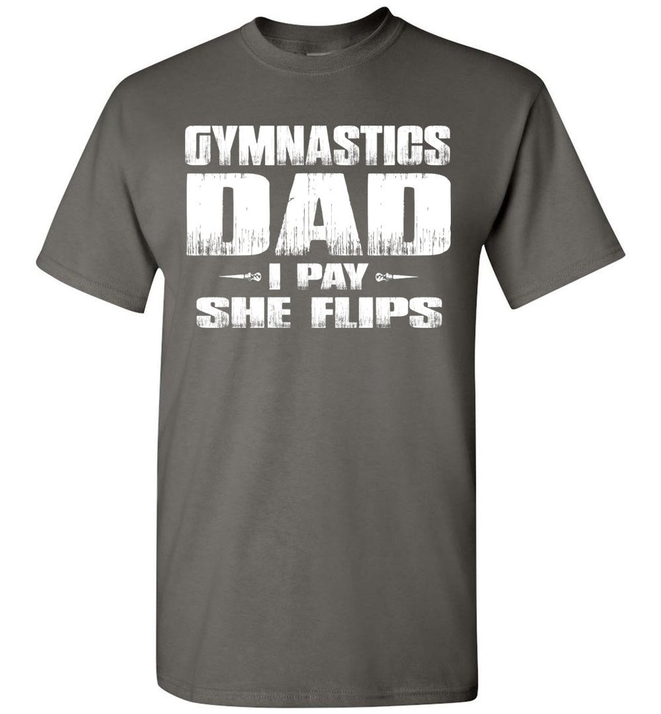 Gymnastics Dad Shirt I Pay She Flips Funny Gymnastics Dad Shirts charcoal