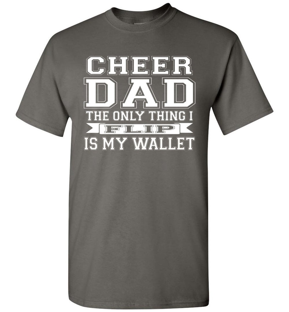 The Only Thing I Flip Is My Wallet Cheer Dad Shirts charcoal