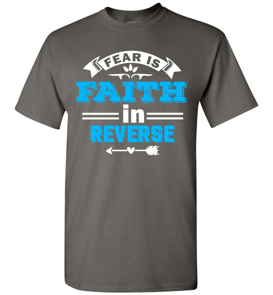 Fear Is Faith In Reverse Faith T Shirts unisex charcoal