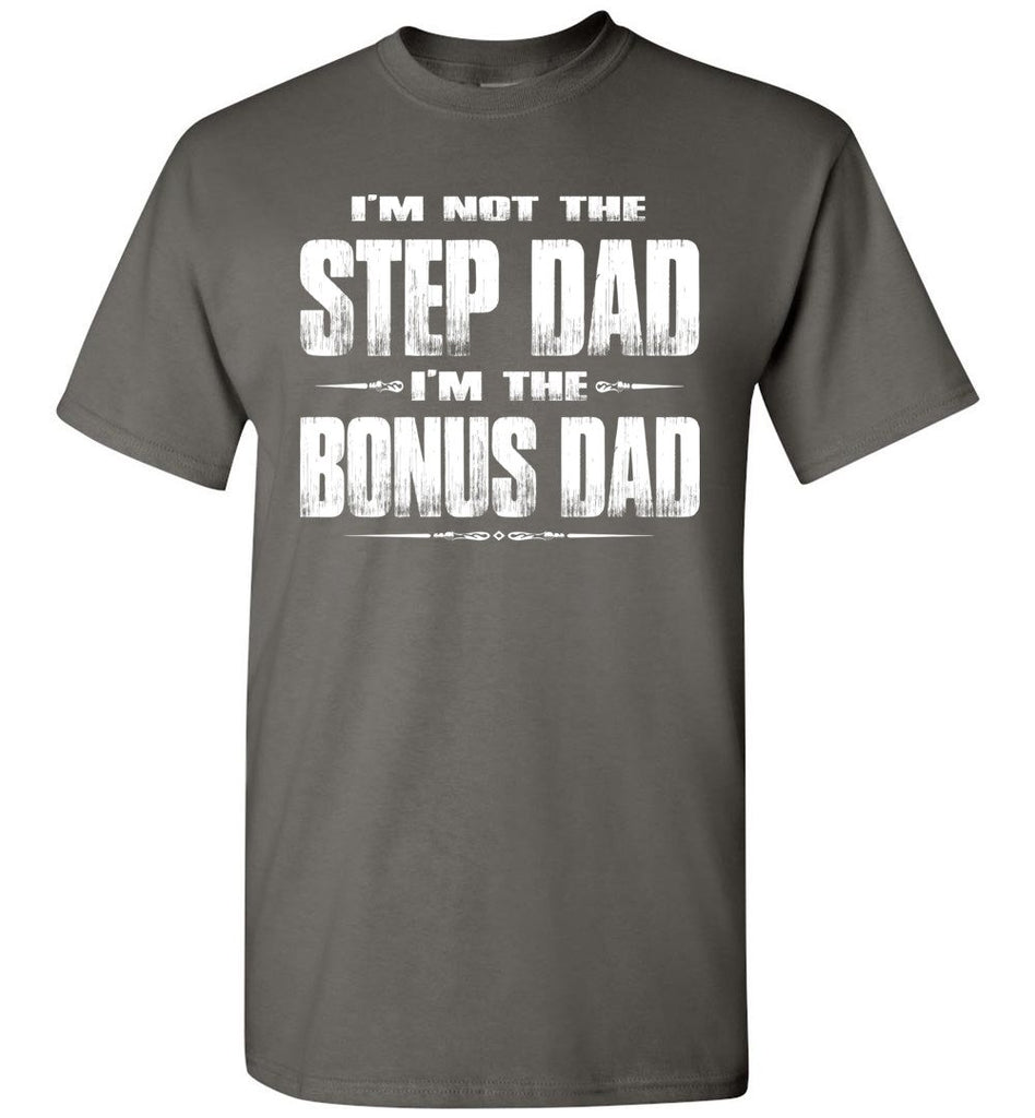 I'm Not The Step Dad I'm The Bonus Dad Step Dad T Shirts charcoal