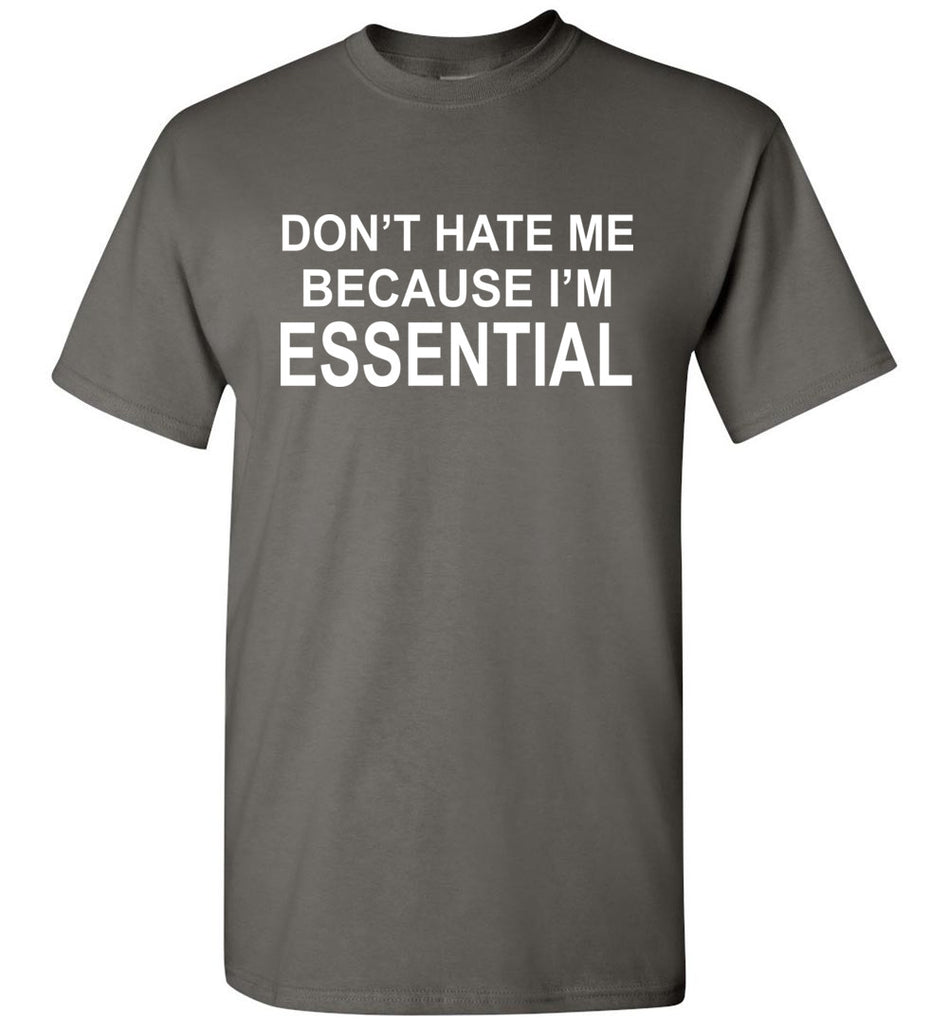 Don't Hate Me Because I'm Essential Worker Tshirt charcoal