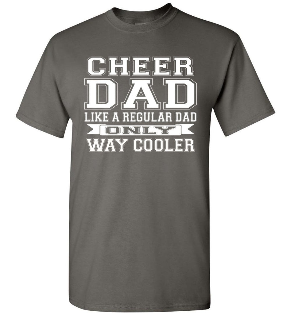 Cheer Dad Like A Regular Dad Only Way Cooler Cheer Dad T Shirt charcoal