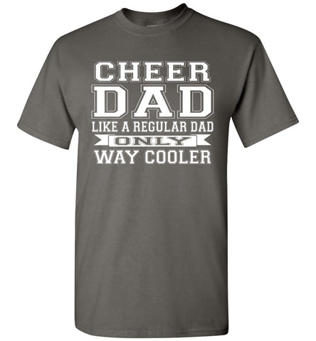 Image of Cheer Dad Like A Regular Dad Only Way Cooler Cheer Dad T Shirt charcoal