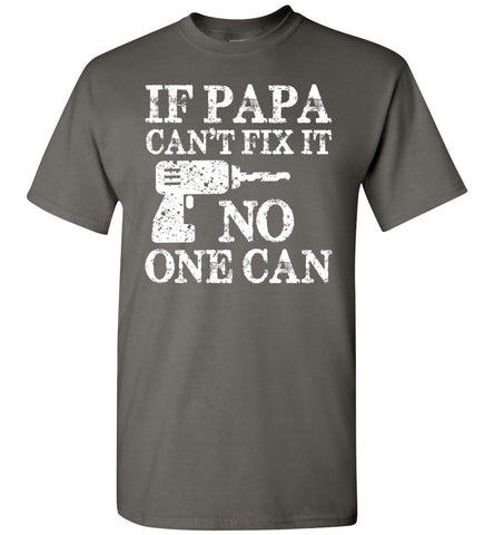 If Papa Can't Fix It No One Can Papa Tshirts charcoal