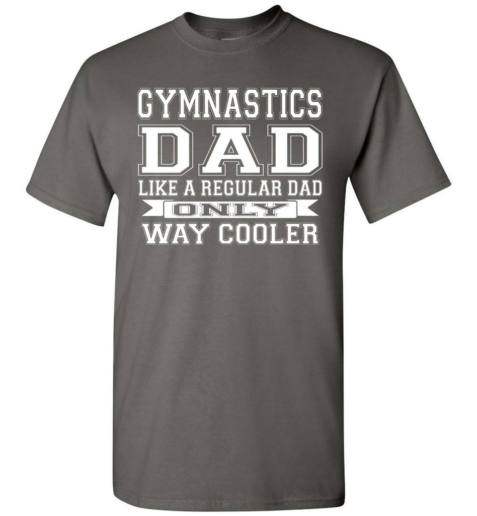 Like A Regular Dad Only Way Cooler Funny Gymnastics Dad Shirts charcoal
