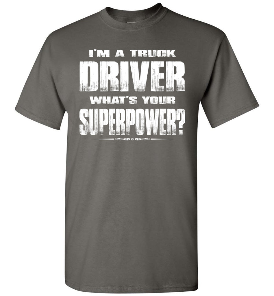 I'm A Truck Driver Whats Your Superpower? Funny Trucker Shirts charcoal
