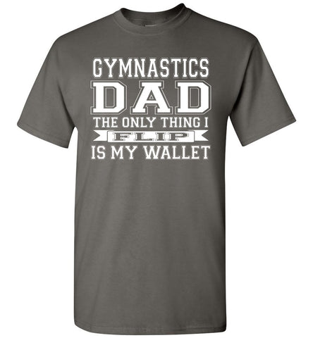 Gymnastics Dad The Only Thing I Flip Is My Wallet Funny Gymnastics Dad Shirts charcoal