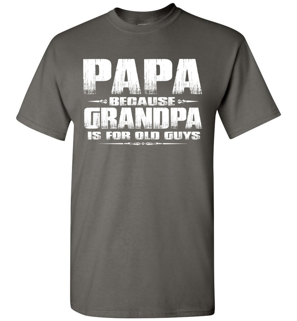 Papa t shirt, Papa Because Grandpa Is For Old Guys charcoal