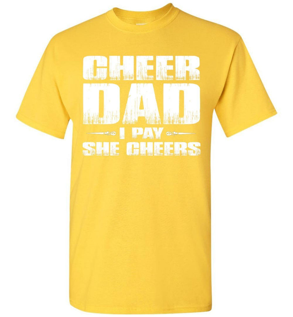 I Pay She Cheers Cheer Dad Shirts daisy