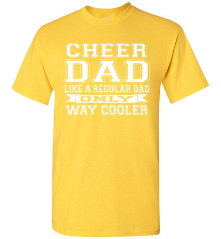 Image of Cheer Dad Like A Regular Dad Only Way Cooler Cheer Dad T Shirt yellow