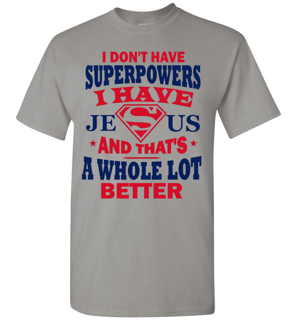 I Don't Have Superpowers I Have Jesus And That's A Whole Lot Better Jesus Superhero Shirt gravel