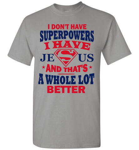Image of I Don't Have Superpowers I Have Jesus And That's A Whole Lot Better Jesus Superhero Shirt gravel