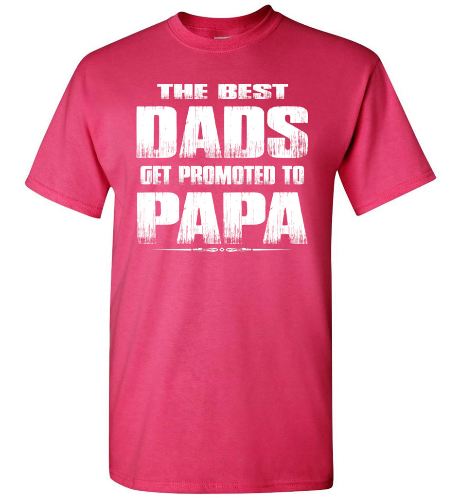 The Best Dads Get Promoted To Papa Tshirt pink