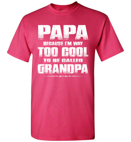 Papa Because I'm Way Too Cool To Be Called Grandpa T Shirt pink