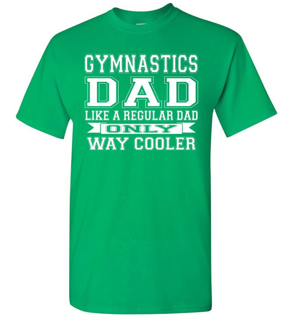 Like A Regular Dad Only Way Cooler Funny Gymnastics Dad Shirts green