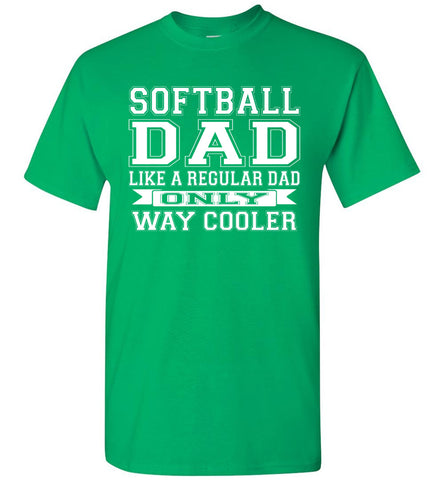 Image of Softball Dad Like A Regular Dad Only Way Cooler Softball Dad Shirts Irish green