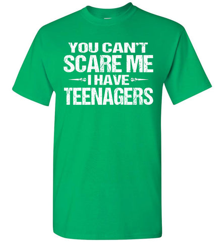 Image of You Can't Scare Me I Have Teenagers Funny Shirts For Parents green