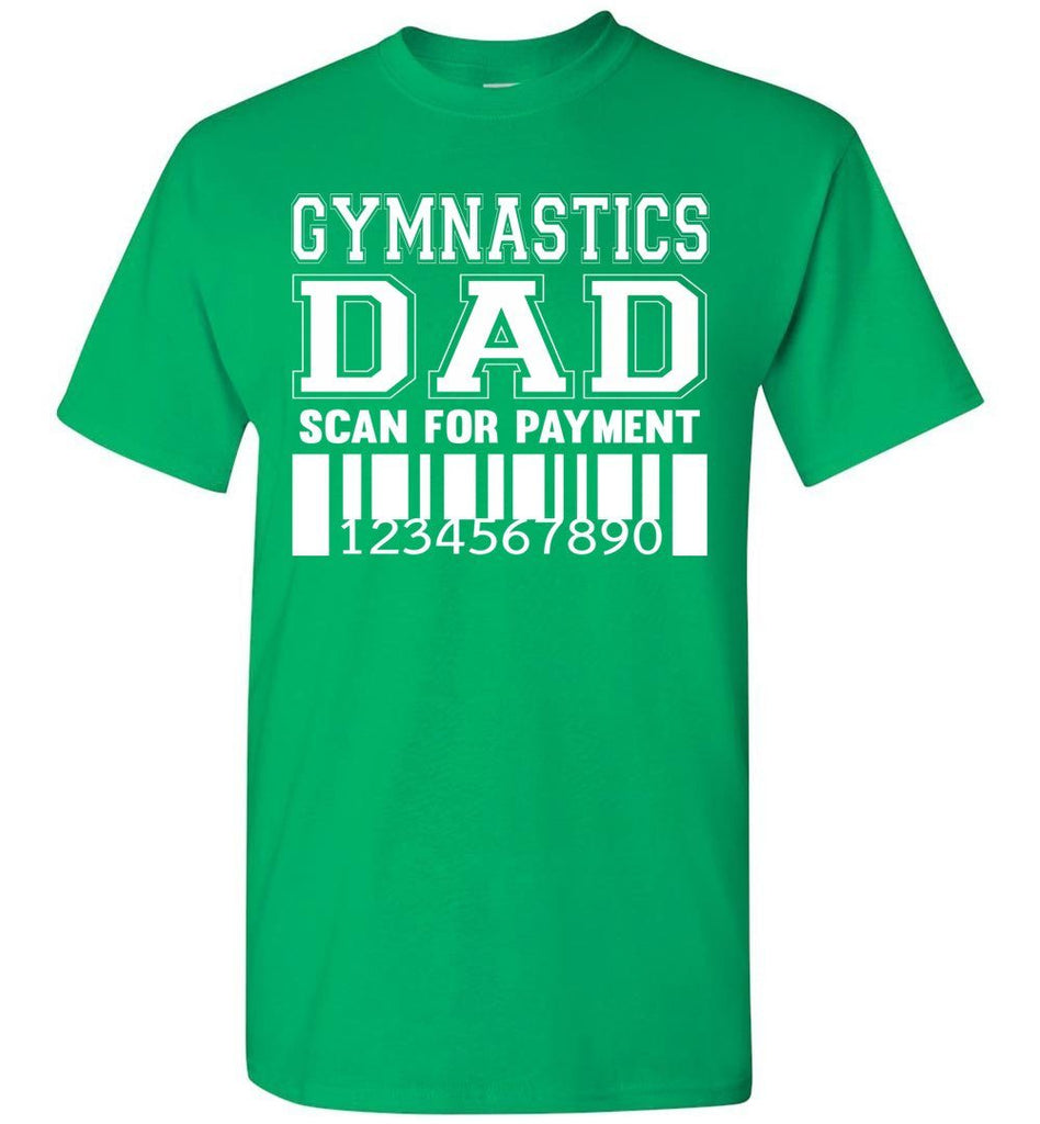 Gymnastics Dad Scan For Payment Funny Gymnastics Dad Shirts green