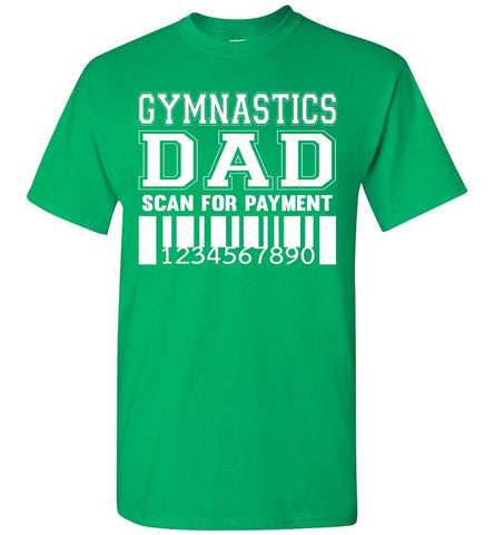 Image of Gymnastics Dad Scan For Payment Funny Gymnastics Dad Shirts green