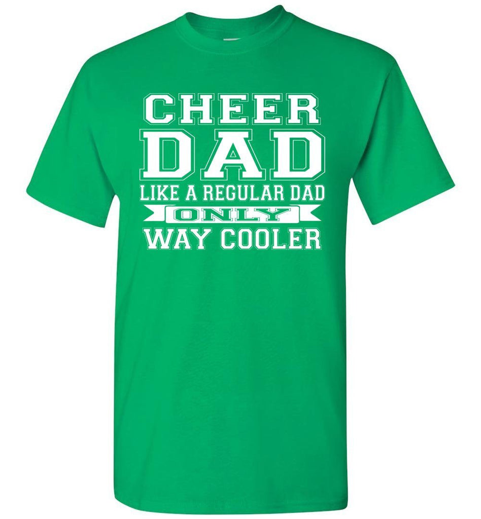 Cheer Dad Like A Regular Dad Only Way Cooler Cheer Dad T Shirt green