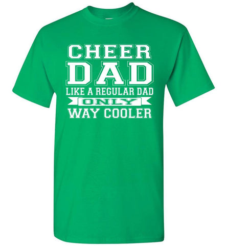 Image of Cheer Dad Like A Regular Dad Only Way Cooler Cheer Dad T Shirt green
