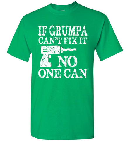 If Grumpa Can't Fix It No One Can Funny Grandpa Shirts Irish green