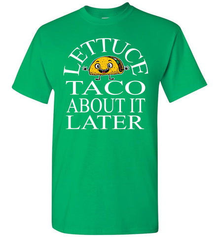Image of Lettuce Taco About It Later Funny Taco Shirts green