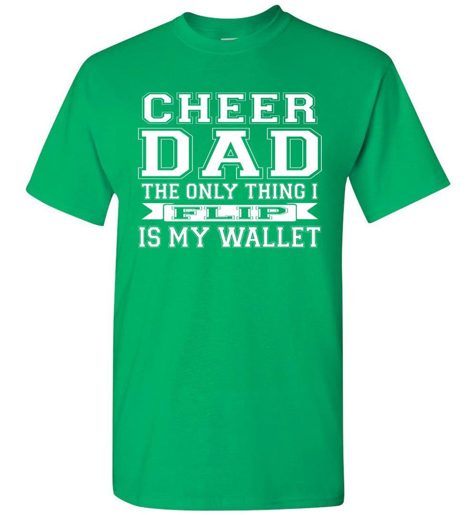 The Only Thing I Flip Is My Wallet Cheer Dad Shirts green