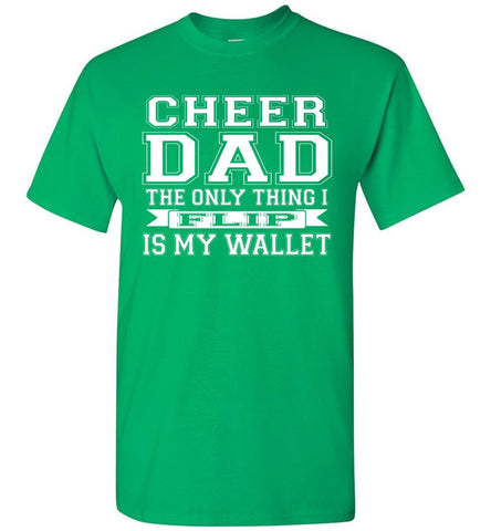 Image of The Only Thing I Flip Is My Wallet Cheer Dad Shirts green