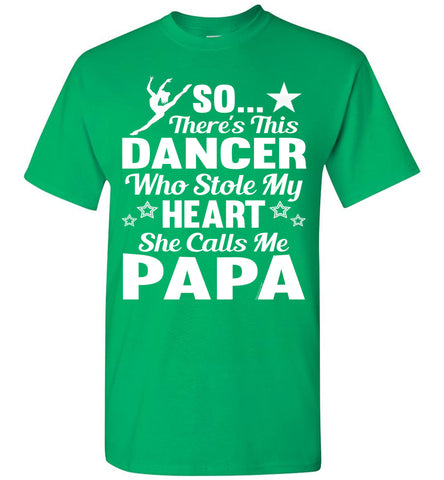 Dance Papa T Shirt | So There's This Dancer Who Stole My Heart She Calls Me Papa green