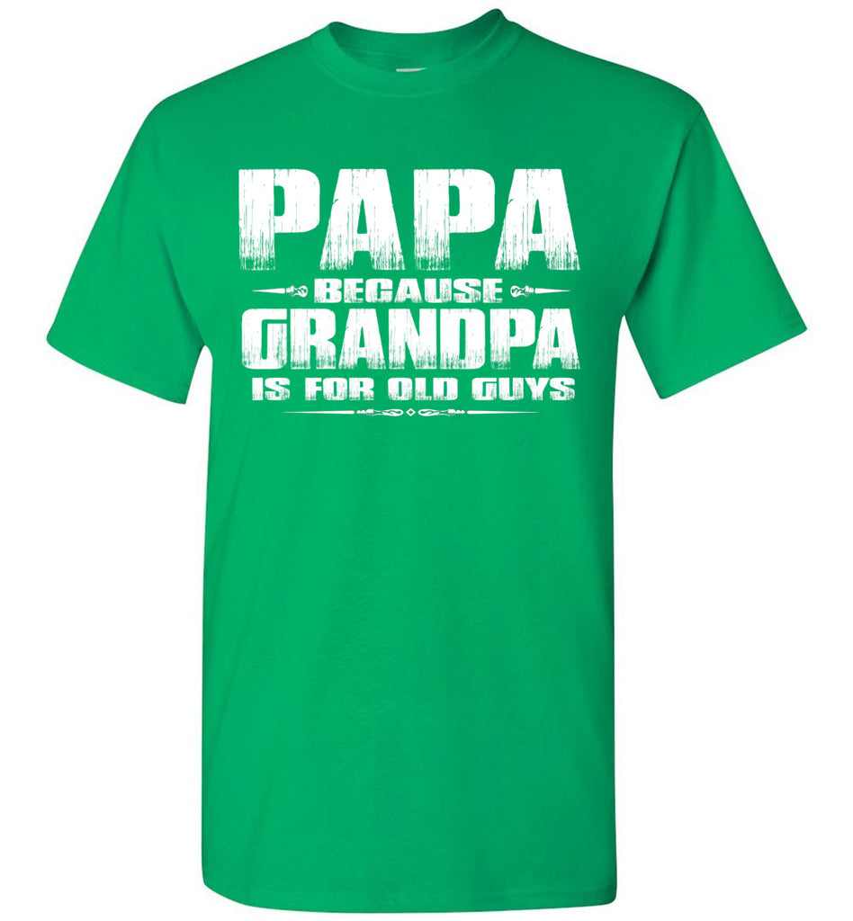 Papa t shirt, Papa Because Grandpa Is For Old Guys green