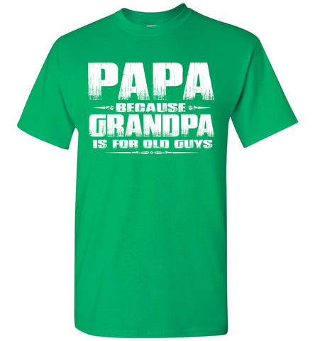 Image of Papa t shirt, Papa Because Grandpa Is For Old Guys green