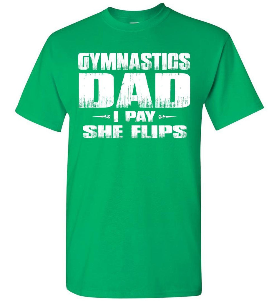 Gymnastics Dad Shirt I Pay She Flips Funny Gymnastics Dad Shirts green
