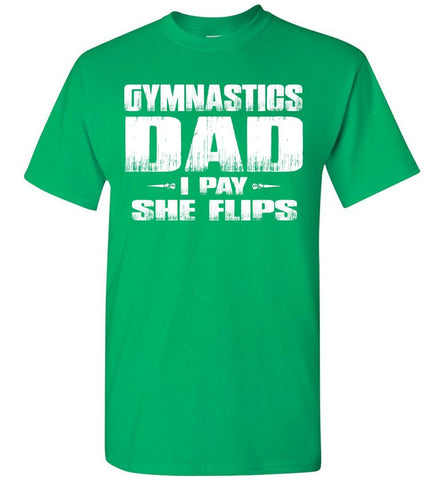 Image of Gymnastics Dad Shirt I Pay She Flips Funny Gymnastics Dad Shirts green