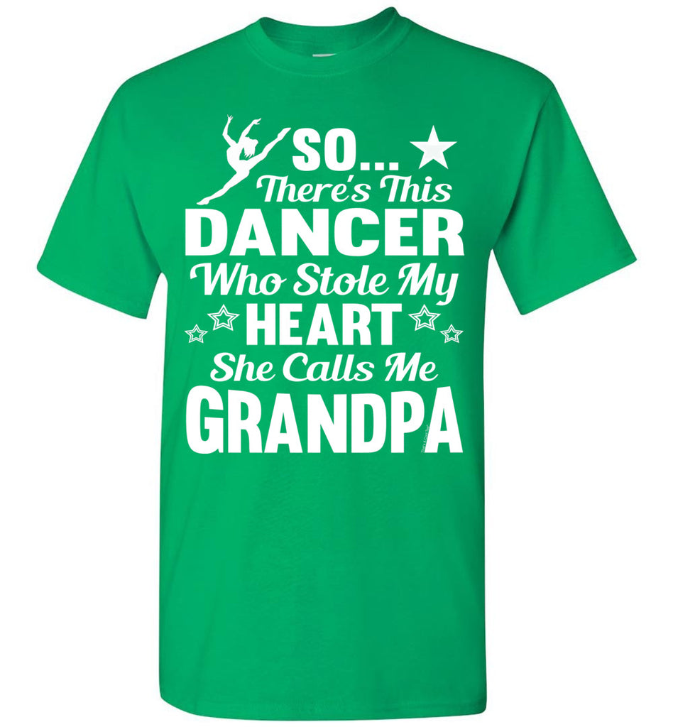 Dance Grandpa T Shirt | So There's This Dancer Who Stole My Heart She Calls Me Grandpa green