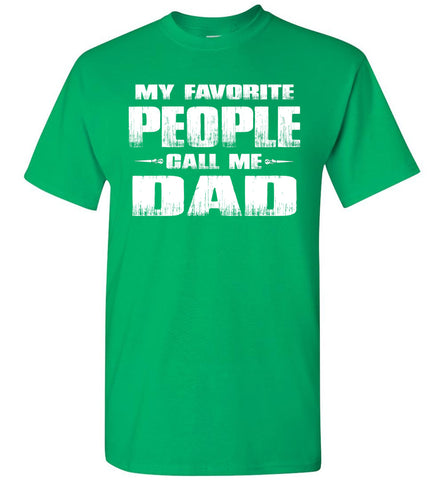 My Favorite People Call Me Dad T Shirts green