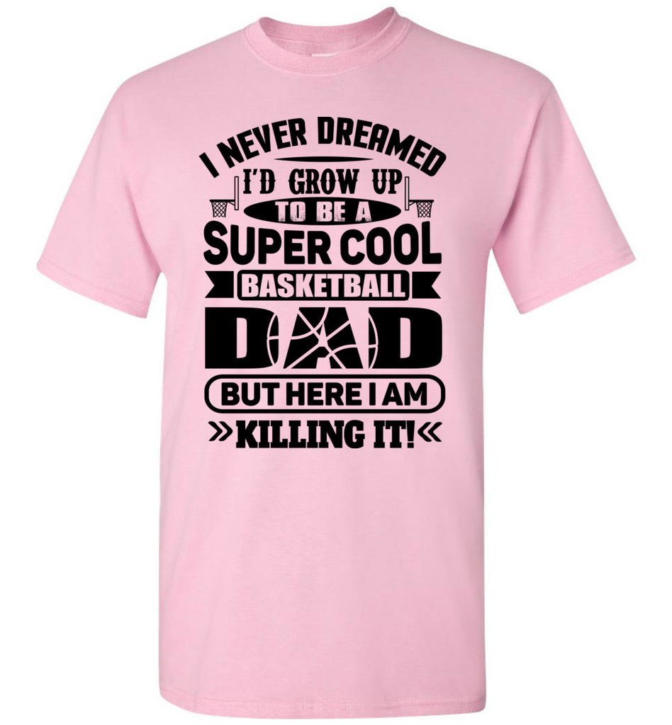 Super Cool Funny Basketball Dad Shirts light pink