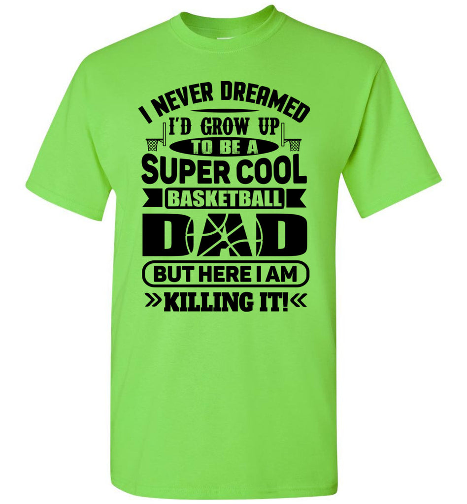 Super Cool Funny Basketball Dad Shirts lime