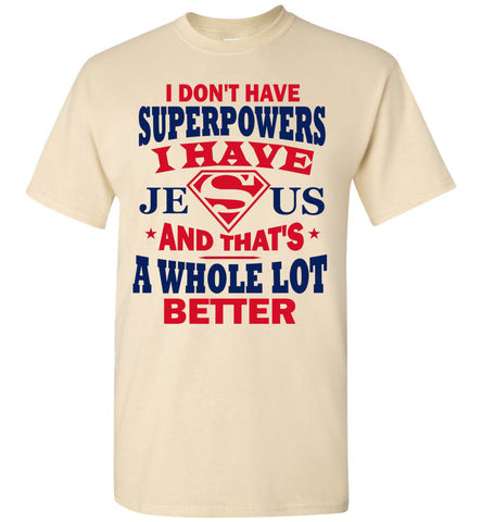 Image of I Don't Have Superpowers I Have Jesus And That's A Whole Lot Better Jesus Superhero Shirt natural