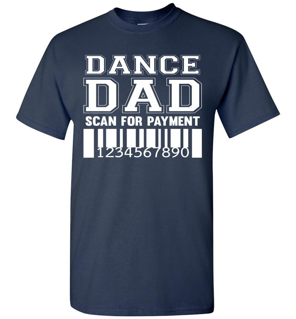 Dance Dad Scan For Payment Funny Dance Dad Shirts navy